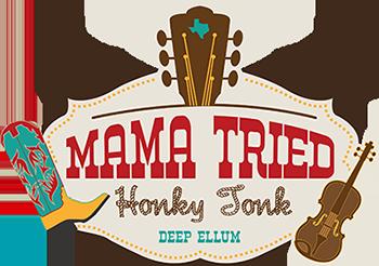 Mama Tried Honky Tonk - Deep Ellum